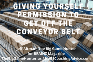 Giving Yourself Permission To Get Off The Conveyor Belt