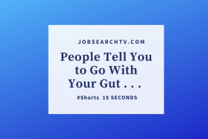 People Tell You to Go With Your Gut . . .