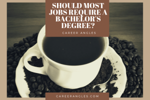 Should Most Jobs Require a Bachelor's Degree?