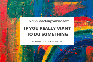 If you really want to do something