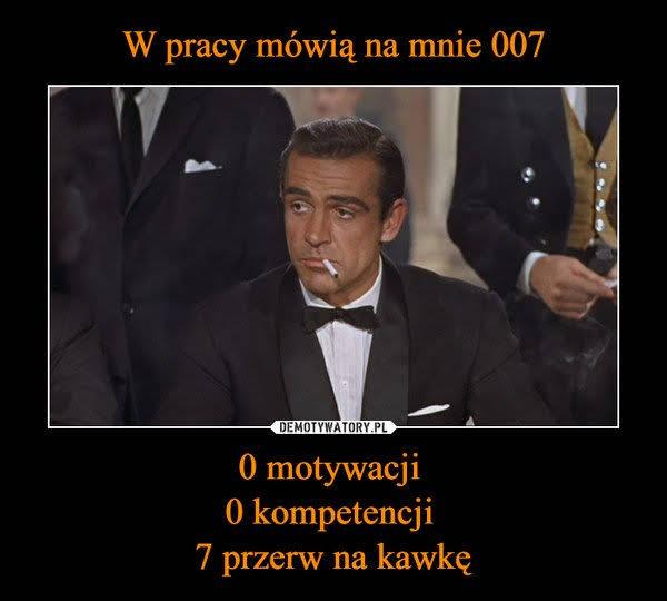 W pracy nazywają mnie 007