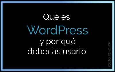 Qué es WordPress y por qué deberías usarlo