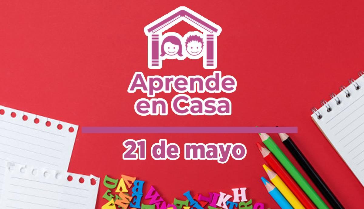 Aprende en Casa – Clases y materiales del viernes 21 de mayo del 2021