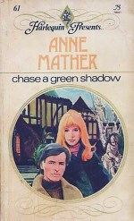 Chase a Green Shadow by Anne Mather