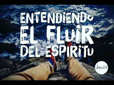 <b>Video: Entendiendo el Fluir del Espíritu 3 por Noel Solis</b>