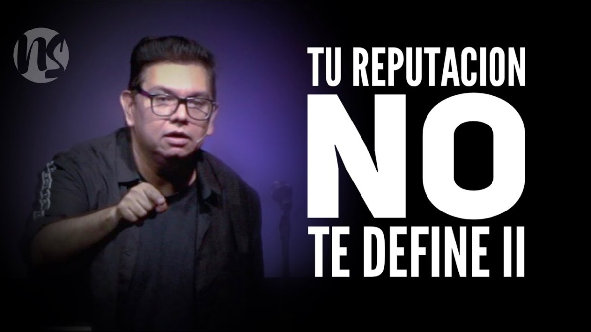 <b>Video> Tu reputación no te define II parte</b>