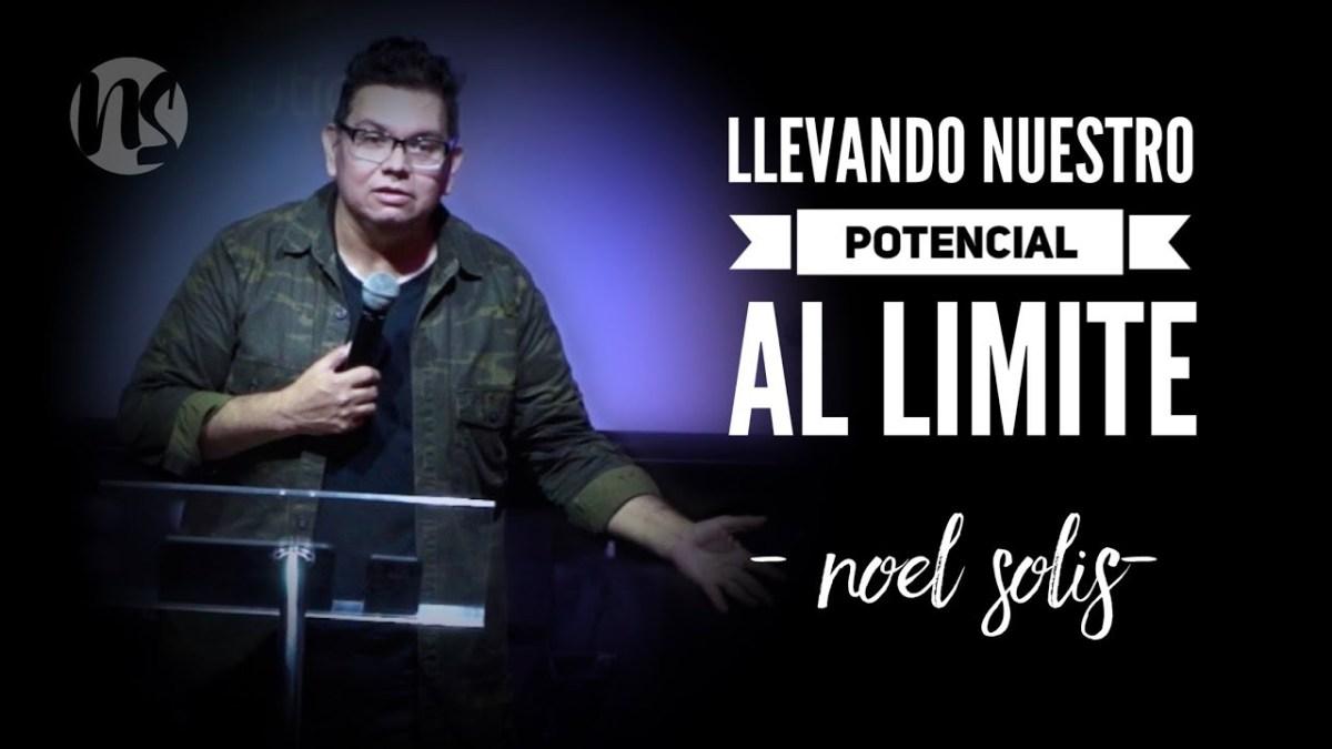 <b>Video: Llevando nuestro potencial al limite por Noel Solis</b>