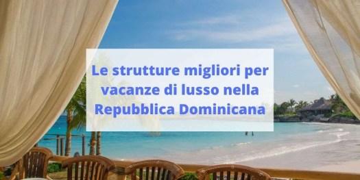 le migliori strutture per vacanze di lusso nella Repubblica Dominicana
