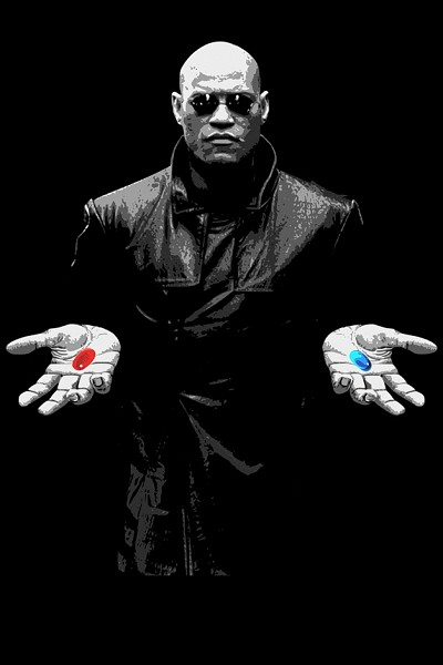 The choice of pill is most definitely yours...