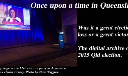 Once upon a time in Qld – The digital archive of the 2015 election campaign: @Qldaah #qldpol