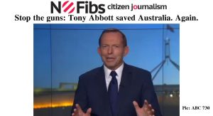 Stop the guns: Tony Abbott saved Australia. Again.