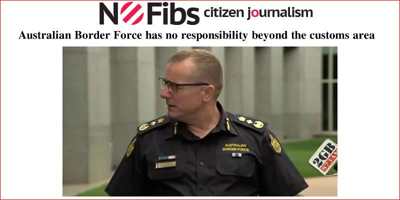 Australian Border Force has no responsibility beyond the customs area