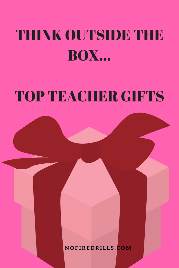 Think Outside The Box Top Teacher Gift Ideas 2018 Edition Be