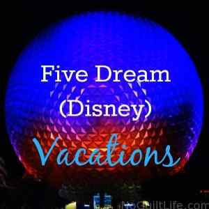 My Five Dream Disney Vacations