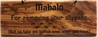 "'Mahalo for removing your slippahs' Large Hanging Koa Plaque 4""x 11"" (representative) by Honolulu Woodworking Designs $36"