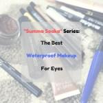 """Summa Soaka"" Series: The Best 9 Waterproof Makeup Brands for Eyes To Have"