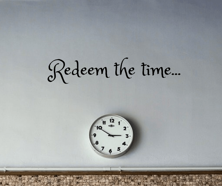 "Picture of a clock with the words ""Redeem the time"" to represent the time sacrificed to do what my job required."