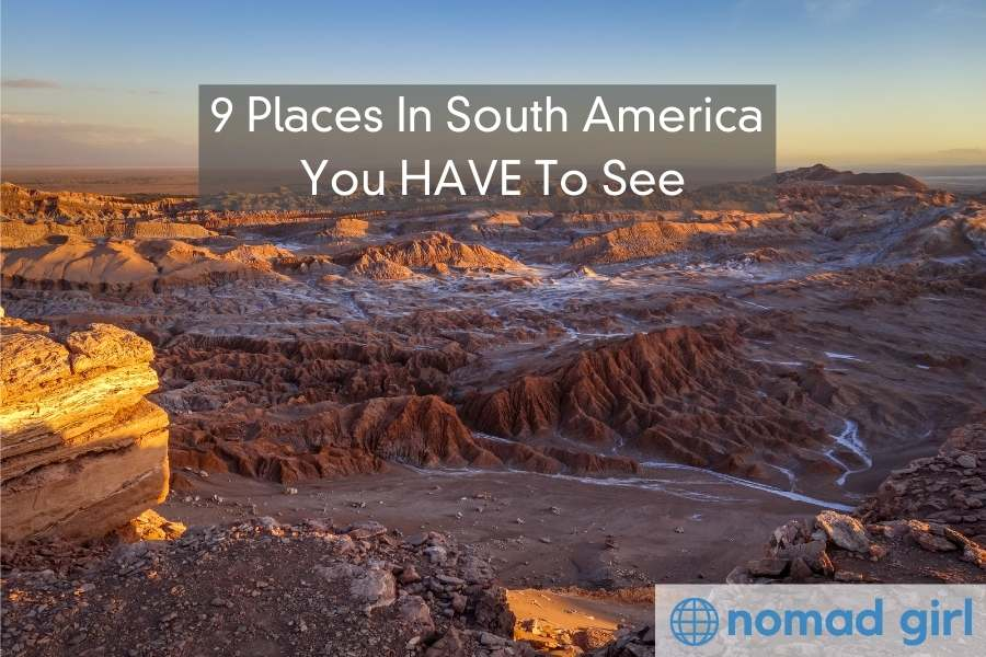 9 Places In South America You HAVE To See