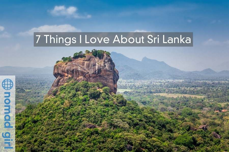 7 Things I Love About Sri Lanka – Why You Should Visit