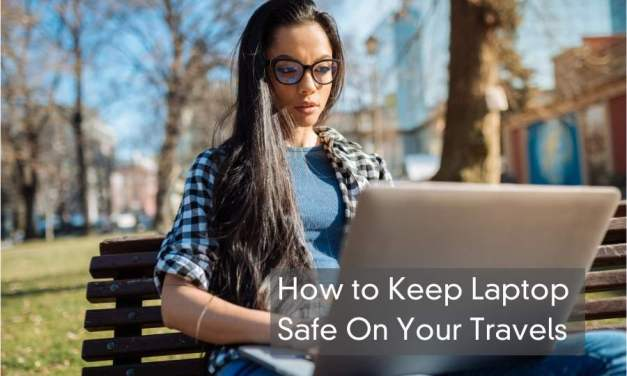 Keep Your Laptop Safe While Traveling – 11 Secure Tips