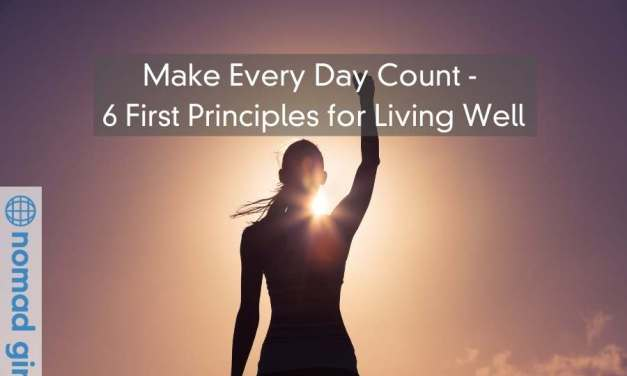 Make Every Day Count – 6 First Principles for Living Well