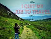 How I Quit My Job to Travel! NOT