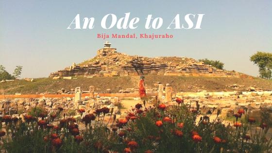 Bija Mandal, Khajuraho…An Ode to ASI