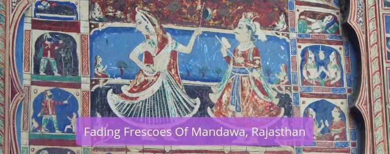 Fading Frescoes of Mandawa, Rajasthan