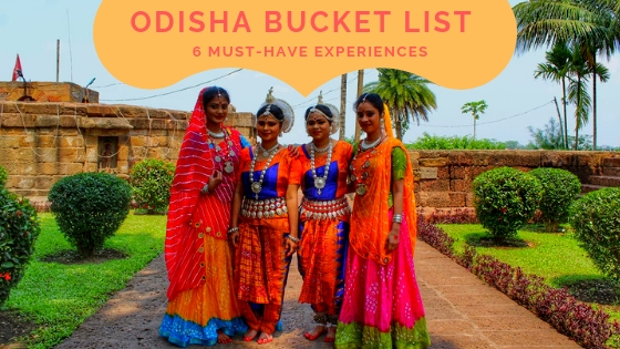 Odisha Bucket List: 6 Must-Have Experiences