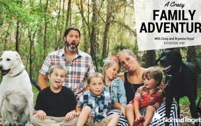Episode #30: A Crazy Family Adventure with Craig and Bryanna Royal