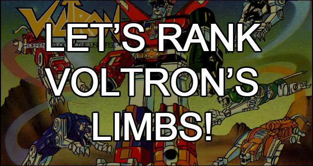 Let's Rank Voltron's Limbs