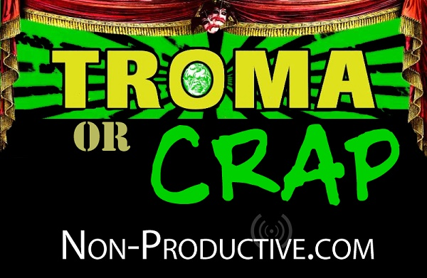 Troma or Crap