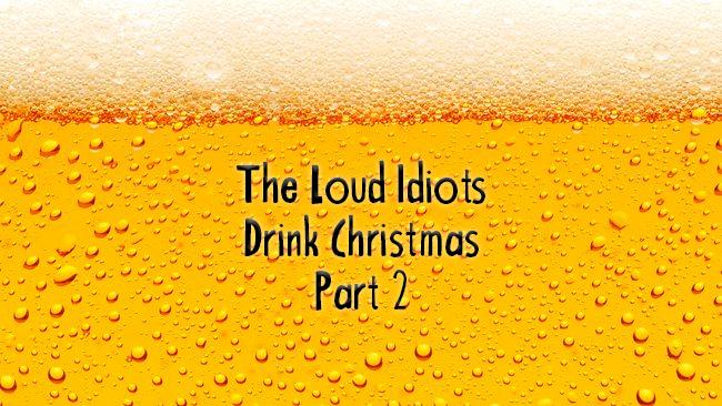 Loud Idiots Drink Christmas 2