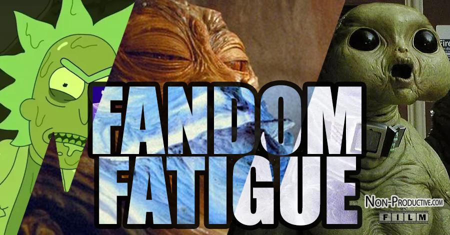 Fandom Fatigue!