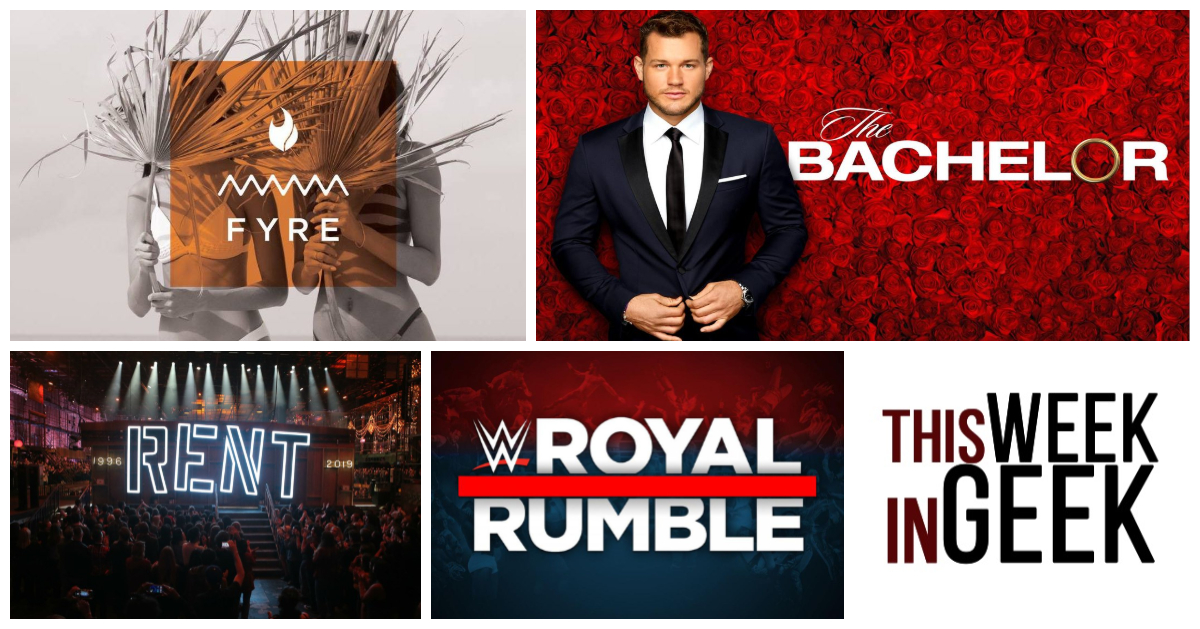 Fyre Festival, Royal Rumble, Rent, and Bachelor Melodrama!