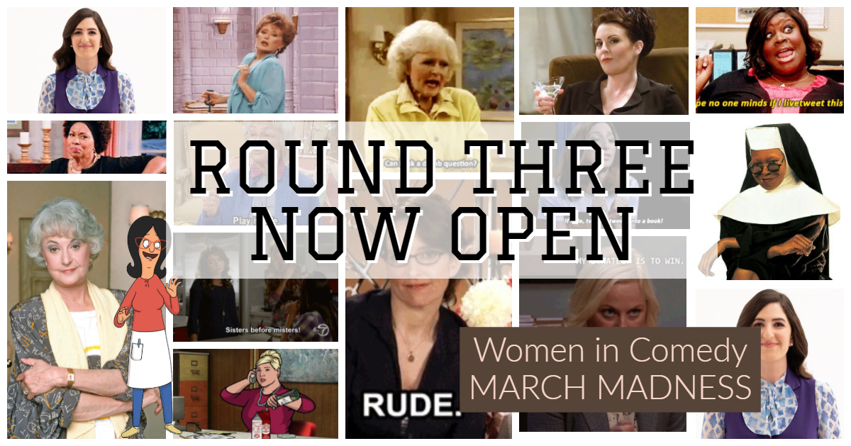 Round 3 Now Open – Women in Fiction: Women in Comedy March Madness!
