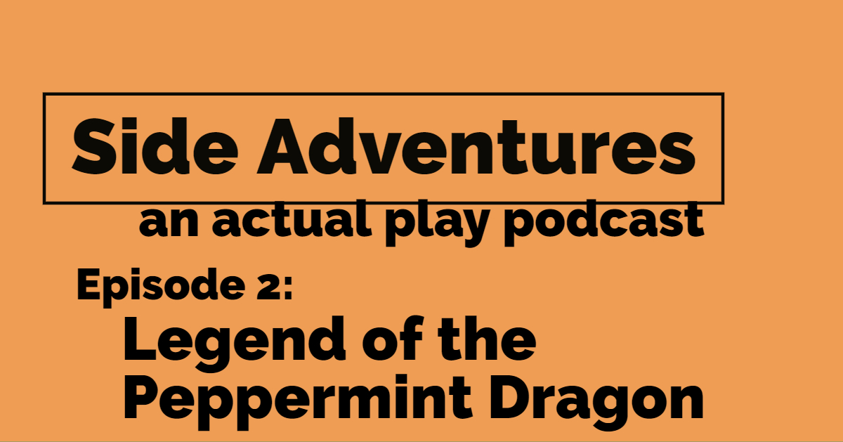 Side Adventures – Episode 02 – Legend of the Peppermint Dragon