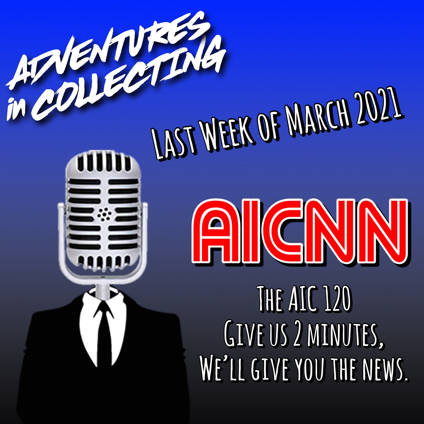 AIC120 – Final Week of March 2021 – Adventures in Collecting