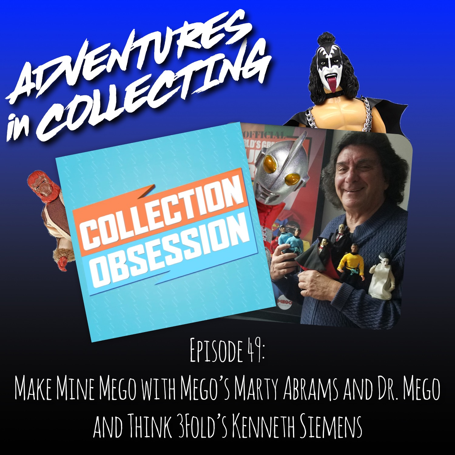 Make Mine Mego with Mego's Marty Abrams and Dr. Mego and Think 3Fold's Kenneth Siemens – Adventures in Collecting