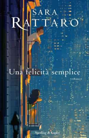 Recensione del libro Una felicità semplice di Sara Rattaro, #La felicità non ha una data di scadenza
