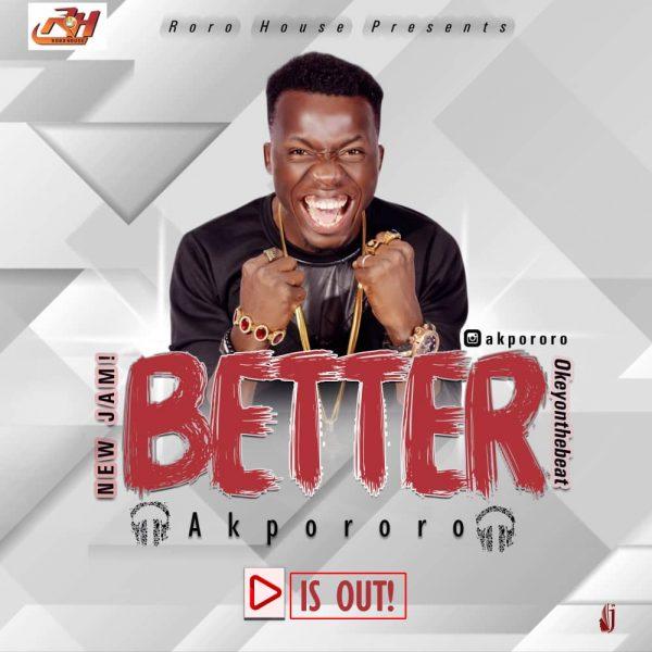 Music: Akpororo – Better