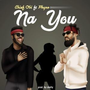 Music: Chief Obi – Na You (ft. Phyno)