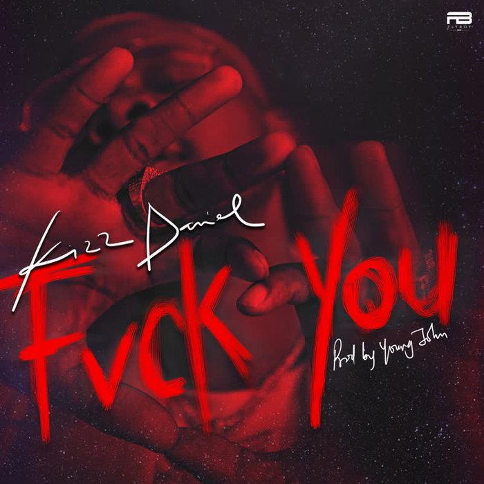 Music: Kizz Daniel – Fvck You