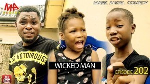 DOWNLOAD: Mark Angel Comedy – Wicked Man [EPISODE 202]