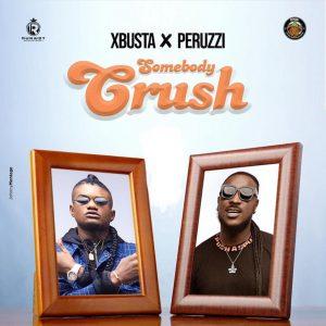 Music: Xbusta – Somebody Crush (ft. Peruzzi)