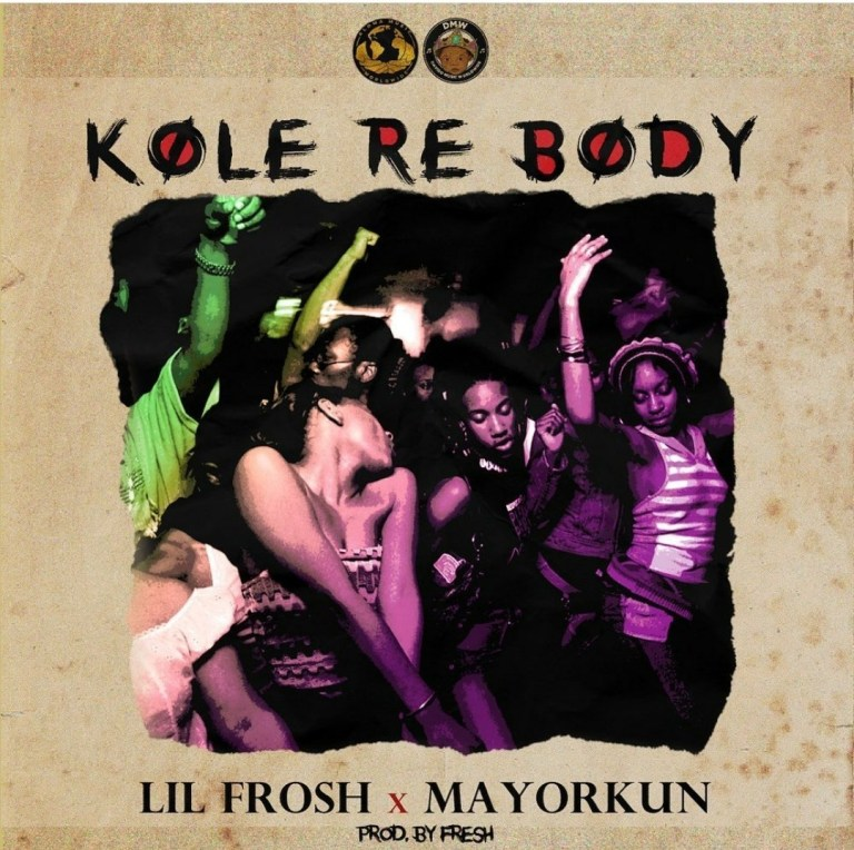 Music: Lil Frosh – Kole Re Body ft. Mayorkun