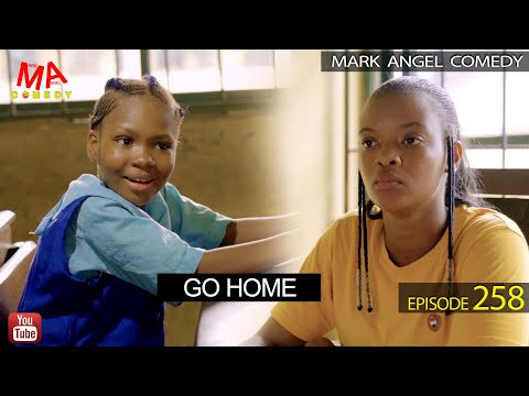 DOWNLOAD: GO HOME (Mark Angel Comedy Episode 258)