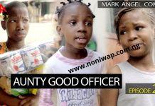DOWNLOAD Mark Angel Comedy - AUNTY GOOD OFFICER (Episode 270)