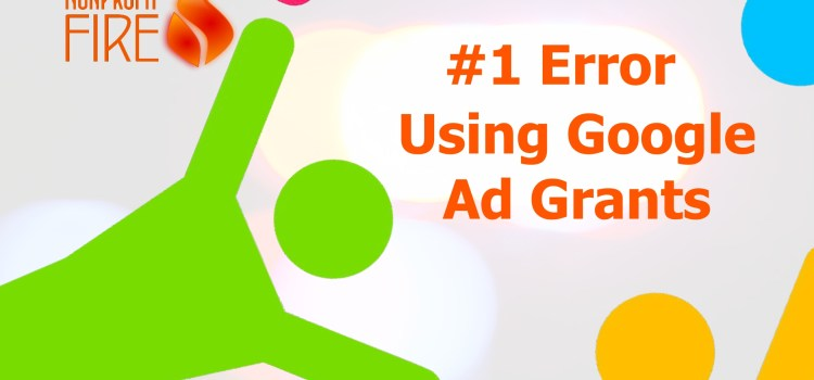 #1 Error Using Google Ad Grants (90sec)