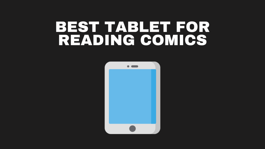 Best Tablet For Reading Comics